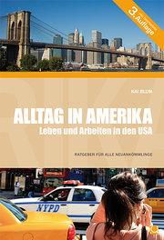 Alltag in Amerika - Leben und Arbeiten in den USA: Ein praktischer Ratgeber für Neuankömmlinge in den USA