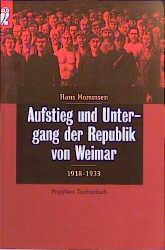 Aufstieg und Untergang der Republik von Weimar 1918-1933.