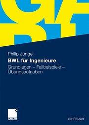 Bwl Für Ingenieure: Grundlagen - Fallbeispiele - Übungsaufgaben (German Edition)