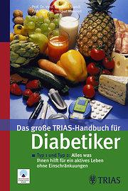 Das große Trias-Handbuch für Diabetiker: Typ 1 und Typ 2: Alles was Ihnen hilft für ein aktives Leben ohne Einschränkungen