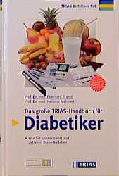 Das große TRIAS-Handbuch für Diabetiker : wie Sie unbeschwert und aktiv mit Diabetes leben.