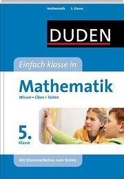 Duden Einfach Klasse in Mathematik. 5. Klasse: Wissen - Üben - Testen. Mit Klassenarbeitsplaner