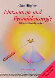 Einhandrute und Pyramidenenergie. Hilfsmittel für die Gesundheit. Arbeitsanleitung