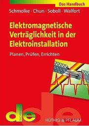 Elektromagnetische Verträglichkeit in der Elektroinstallation - das Handbuch: Planen, Prüfen, Errichten
