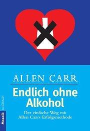 Endlich ohne Alkohol! Der einfache Weg mit Allen Carrs Erfolgsmethode
