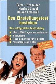 Den Einstellungstest bestehen: Das erfolgreiche Testtraining: Das erfolgreiche Testtraining. Über 1500 Fragen und Antworten. Mustertests. Tipps und ... Mit Testfragen zu Schlüsselqualifikationen