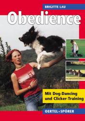 Obedience: Die Hohe Schule des Hundesports mit Dog-Dancing und Clicker-Training