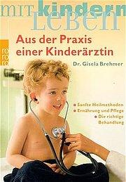 Aus der Praxis einer Kinderärztin: Sanfte Heilmethoden. Ernährung und Pflege. Die richtige Behandlung